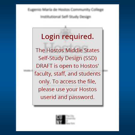 Login required.   The Hostos Middle States Self-Study Design (SSD) DRAFT is open to Hostos' faculty, staff, and students only. To access the file, please use your Hostos userid and password.